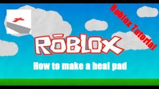 How to make a Heal Pad! Roblox Tutorial