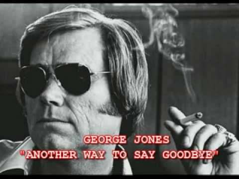GEORGE JONES - ANOTHER WAY TO SAY GOODBYE