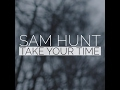 Sam Hunt - Take Your Time - Lyrics