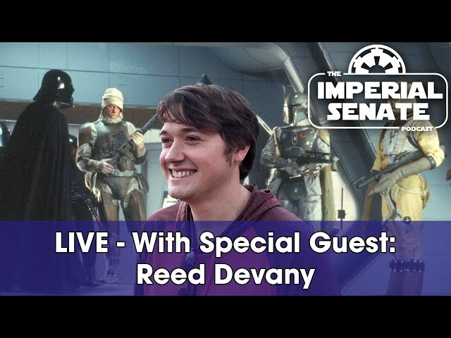 The Imperial Senate Podcast LIVE - (With Special Guest: Reed Devany)