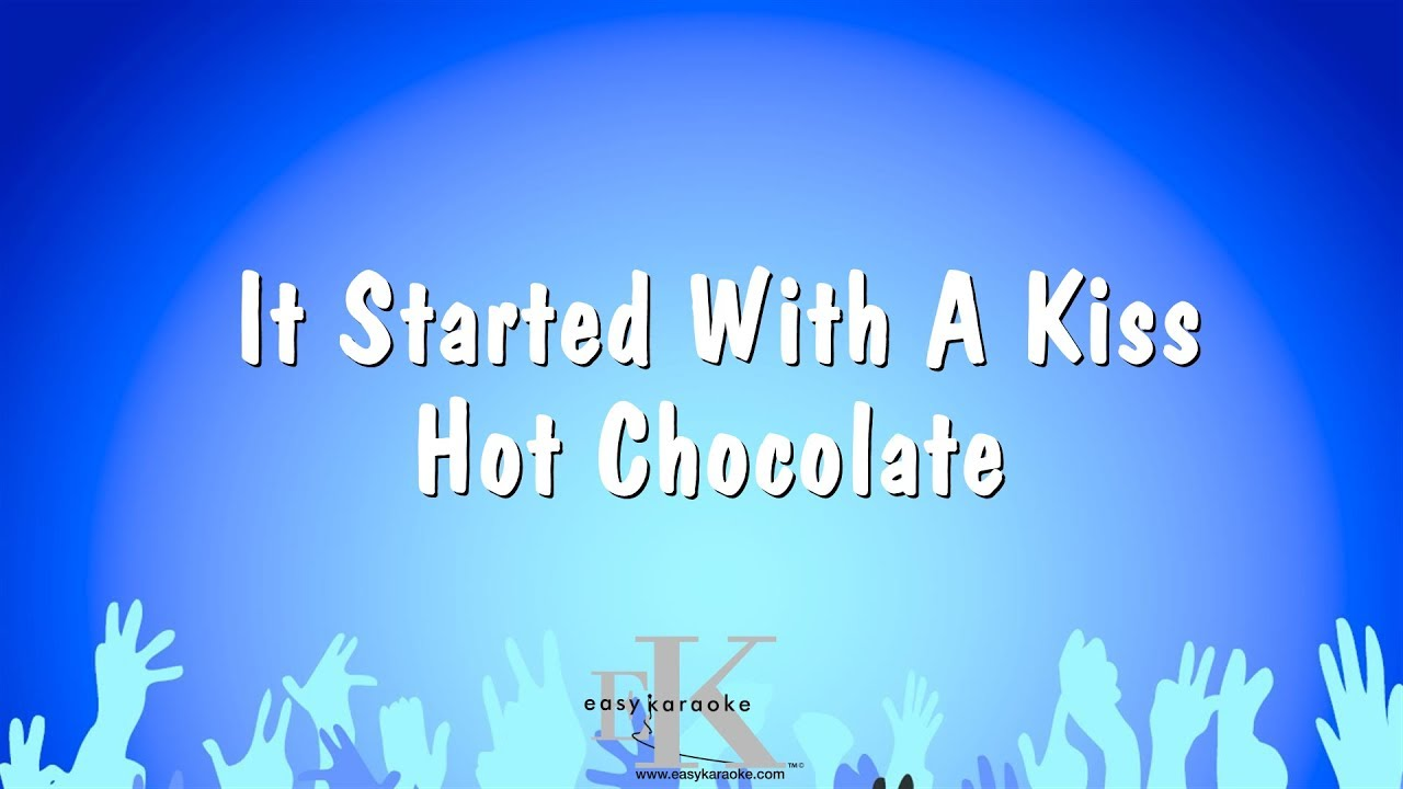 It Started With A Kiss Hot Chocolate Karaoke Version