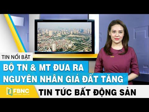 Tin tức bất động sản 27/3   Bộ TN&MT đưa ra nguyên nhân giá đất tăng   FBNC