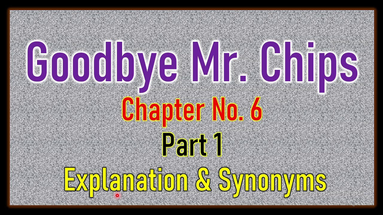 Download 'Good Bye Mr  Chips' Chapter No  6 Part 1 Explanation & Synonyms