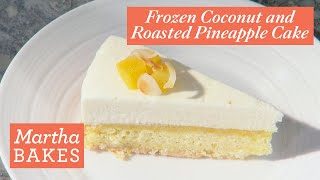 Martha Stewart's Frozen Coconut and Roasted Pineapple Cake | Martha Bakes Recipes