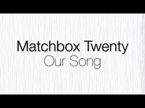 Matchbox Twenty - Our Song (Lyrics)