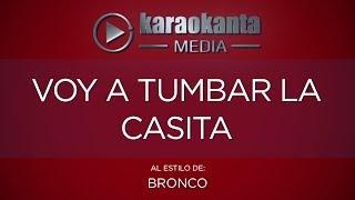 Karaokanta - Bronco - Voy a tumbar la casita