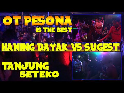 DJ HANING DAYAK VS SUGEST OT PESONA IS THE BEST Live Tanjung Seteko
