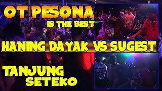 DJ HANING DAYAK VS SUGEST OT PESONA IS THE BEST Live Tanjung Seteko