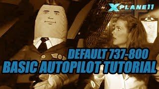 X Plane 11 - Basic Default 737 Autopilot Tutorial