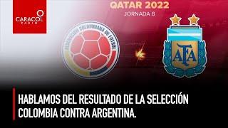 EL ALARGUE | Hablamos del resultado de la selección Colombia contra Argentina.