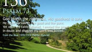 136.  God loveth the righteous, His goodness is sure (Psalm 73)