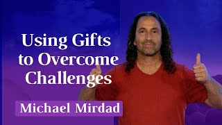Using Gifts to Overcome Challenges