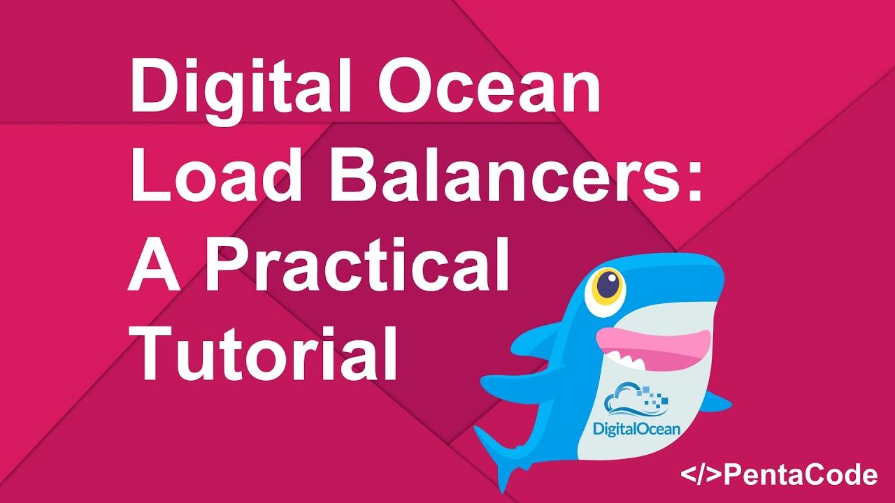 Digital Ocean Load Balancers: A Practical Tutorial (2/2)