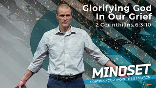 Glorifying God In Our Grief - Mindset Sermon Series - Pastor Brad Kirby