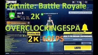 Fortnite: Battle Royale 2K OVERCLOCKINGESPA🔔60FPS CAP#4 RELÁMPAGO DIRECTO LIVE🔥1080Ti🔴19 3 2018