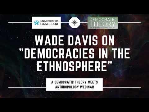 Professor Wade Davis on Indigenous Democratic Cultures or \