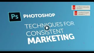 Techniques for Consistent Marketing using Adobe Photoshop CC