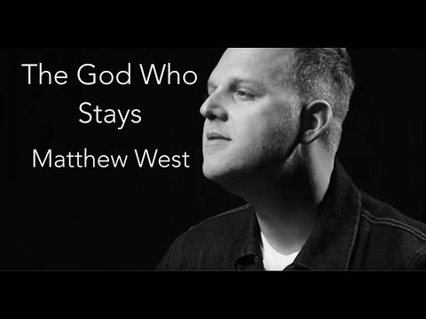 The God Who Stays | Matthew West (lyric)