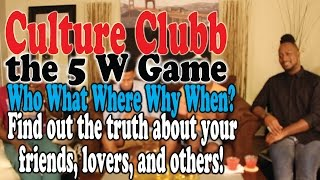 """CULTURE CLUBB ep. 205 """"the 5 W Game"""" Find out the Truth about the people around You!"""