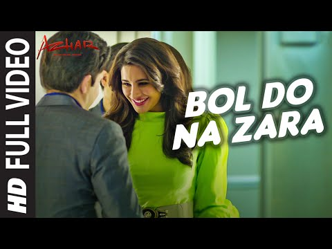 BOL DO NA ZARA Full Video Song | AZHAR | Emraan Hashmi, Narg