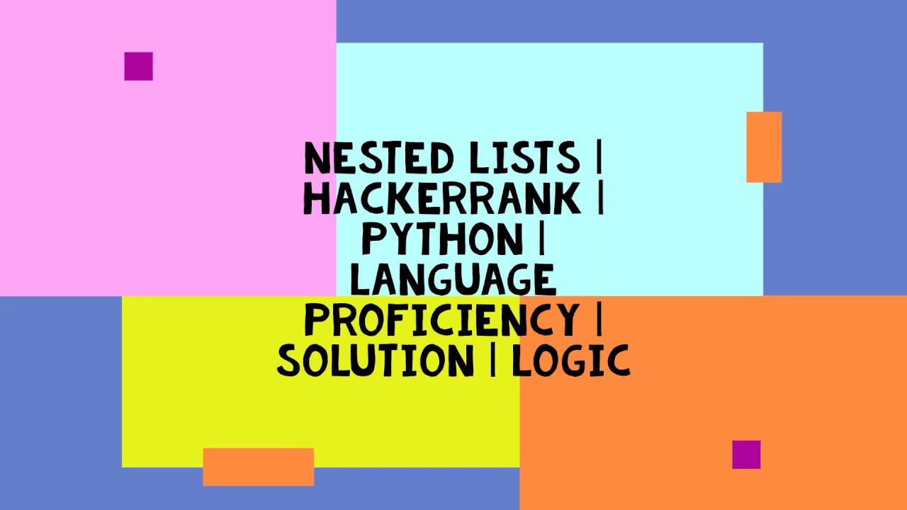 NESTED LISTS   HACKERRANK   PYTHON   LANGUAGE PROFICIENCY   SOLUTION   LOGIC - YouTube