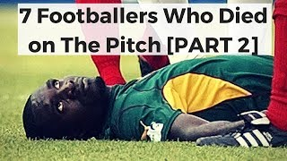 7 Footballers Who Died on The Pitch [ PART 2 ]