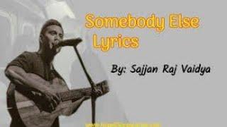 Download Somebody Else(Lyric) Sajjan Raj Vaidya\some body else lyric#somebodyelse