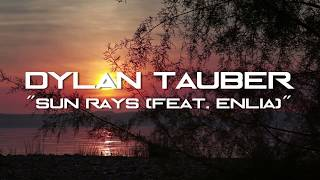 """Sun Rays (feat. Enlia)"" by Dylan Tauber"