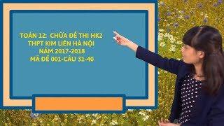 Toán 12: Chữa đề thi học kì 2 môn Toán trường THPT Kim Liên Hà Nội năm 2017-2018 (Câu 31-40)