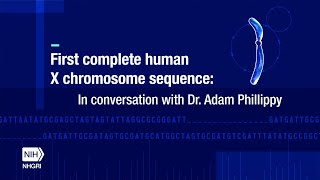 First Complete Human X Chromosome Sequence: In Conversation with Dr. Adam Phillippy