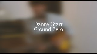 "Danny Starr - ""Ground Zero"" 