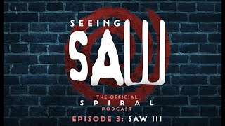 Seeing Saw: The Official Spiral Podcast - SAW III (with Leigh Whannell) | Pulling out all the stops