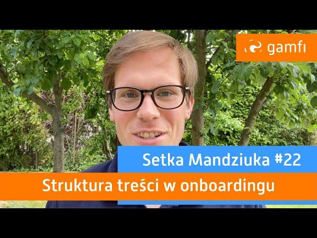 Setka Mandziuka #22 (Gamfi): Struktura treści w onboardingu