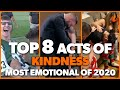 Top 8 Acts of Kindness - MOST EMOTIONAL MOMENTS OF 2020 | Faith In Humanity Restored