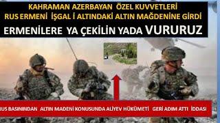AZERBAYCAN ÖZEL KUVVETLERİ ERMENİ KUYVETLERİNİ KELBECERDEN KOAVALADI  ALTIN MADENİ İÇİN RUS TEH-DİDİ