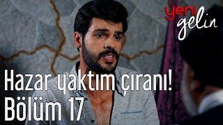 Yeni Gelin 17. Bölüm - Hazar Yaktım Çıranı!