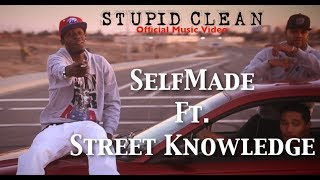 Stupid Clean Official Music Video - Selfmade Ft. Street Knowledge - Prod. By Selfmade #bigbusiness