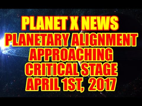 NIBIRU / PLANET X NEWS..PLANETARY ALIGNMENT APPROACHING CRITICAL STAGE APRIL 1st, 2017