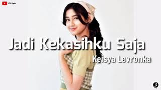 Download Mp3 Keisya Levronka ~ Jadi Kekasihku Saja  Lirik