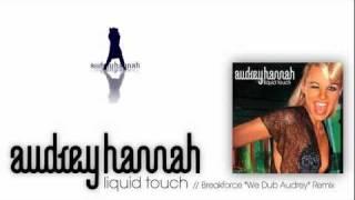 "Audrey Hannah - Liquid Touch // Breakforce ""We Dub Audrey"" Remix / HD"