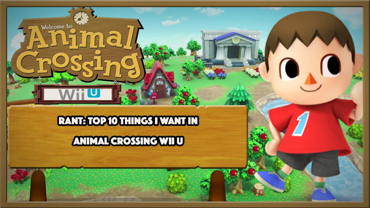 Rant top 10 things i want in animal crossing wii u youtube for Agrandissement maison animal crossing wii