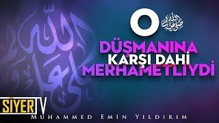 O (sas) Düşmanına Karşı Dahi Merhametliydi | Muhammed Emin Yıldırım