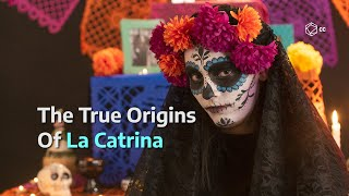The True Origins Of La Catrina | Dia De Los Muertos