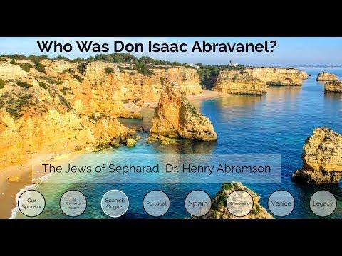Who Was Don Yitshak Abravanel? (Isaac Abarbanel) Jews of Sepharad Dr. Henry Abramson