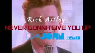 Rick Astley - Never Gonna Give You Up (D-John Remix)