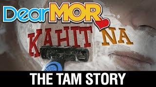 """Dear MOR: """"Kahit Na"""" The Tam Story 09-21-17"""