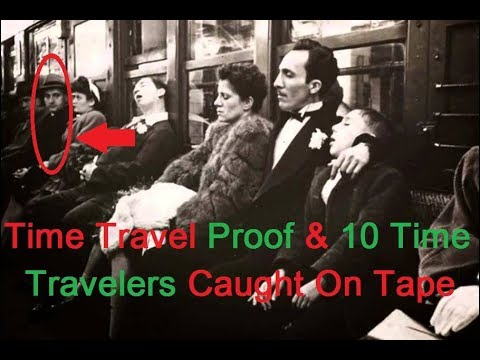 Time Travel Proof & 10 Time Travelers Caught On Tape