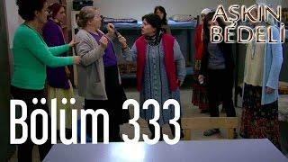 Aşkın Bedeli 333. Bölüm