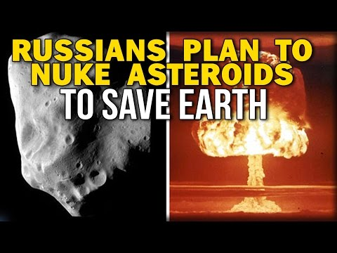 RUSSIANS PLAN TO NUKE ASTEROIDS TO SAVE EARTH
