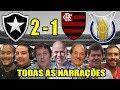 Todas as narrações - Botafogo 2 x 1 Flamengo / Brasileirão 2018